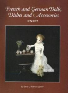 French & German Dolls, Dishes, & Accessories by: Doris Anderson Lechler