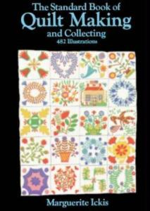 Standard Book of Quilt Making & Collecting by: Marguerite Ickis