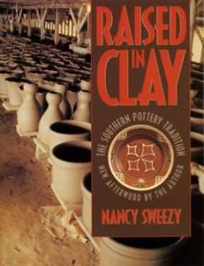 Raised in Clay: The Southern Pottery Tradition by: Nancy Sweezy