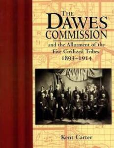 The Dawes Commission and the Allotment of the Five Civilized Tribes, 1893-1914 by: Kent Carter