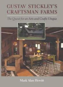 Gustav Stickley's Craftsman Farms: Quest for an Arts & Crafts Utopia by: Mark Alan Hewitt