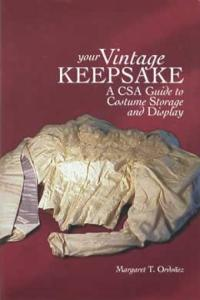 Your Vintage Keepsake: CSA Guide to Costume Storage & Display (Vintage Clothing Preservation) by: Margaret Ordonez