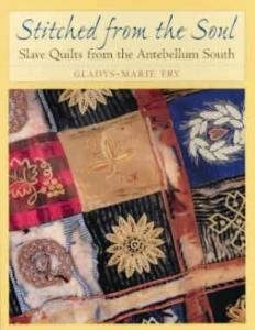 Stitched from the Soul: Slave Quilts from the Antebellum South by: Gladys-Marie Fry