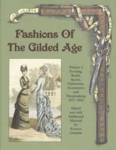 Fashions of The Gilded Age Vol 2 1877-82 (Victorian Dress Patterns & Illustrations) by: Frances Grimble