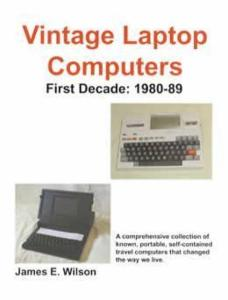 Vintage Laptop Computers: First Decade: 1980-89 by: James Wilson