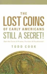 The Lost Coins of Early Americans Still A Secret by: Todd Cook