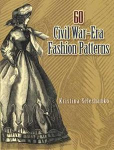 60 Civil War-Era Fashion Patterns by: Kristina Seleshanko