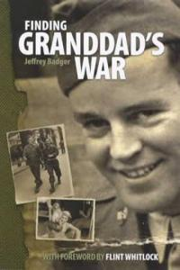 Finding Granddad's War (Researching Family History - WWII) by: Jeffrey Badger