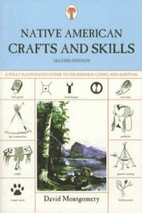 Native American Crafts and (Primitive Outdoor) Skills 2nd Ed by: David Montgomery