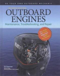 Outboard Engines: Maintenance, Troubleshooting, and Repair, 2nd Ed by: Ed Sherman