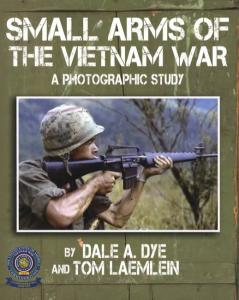 Small Arms of the Vietnam War: A Photographic Stufy by: Dale A. Dye, Tom Laemlein