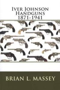 Iver Johnson Handguns 1871-1941