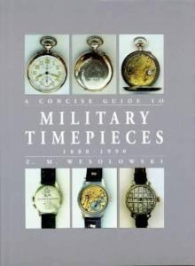 A Concise Guide to Military Timepieces 1880 - 1990 by: Z. M. Wesolowski