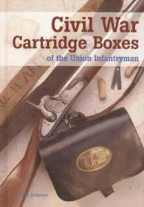Civil War Cartridge Boxes of the Union Infantryman by: Paul Johnson