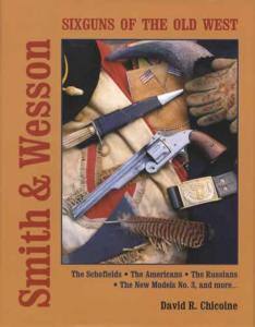 Smith & Wesson Sixguns of the Old West by: David Chicoine