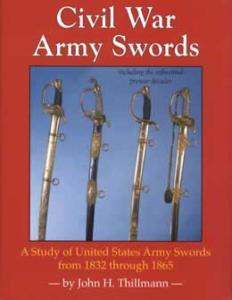 Civil War Army Swords 1832-1865 by: John Thillmann