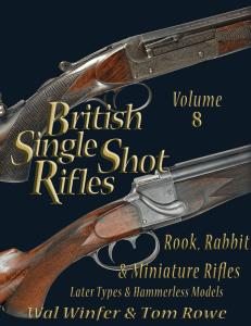 British Single Shot Rifles, Volume 8: Rook, Rabbit & Miniature Rifles, Later Types & Hammerless Models by: Wal Winfer, Tom Rowe