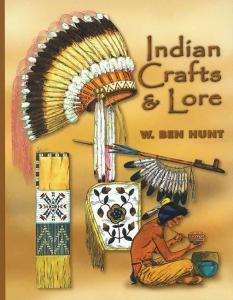 Indian Crafts & Lore by: W. Ben Hunt