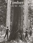 Timber! (Early Logging Photos & Stories) by: Ralph Andrews