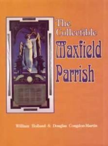 The Collectible Maxfield Parrish by: Holland & Congdon-Martin