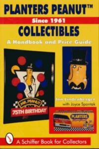 Planters Peanut Collectibles, Since 1961 A Handbook & Price Guide by: Jan Lindenberger with Joyce Spontak