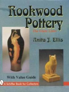 Rookwood Pottery: The Glaze Lines by: Anita Ellis