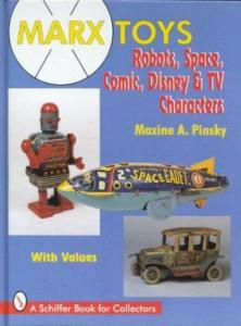 Marx Toys: Robots, Space, Comic, Disney & TV Characters by: Maxine A. Pinsky