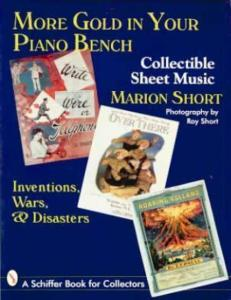 More Gold in Your Piano Bench - Collectible Sheet Music: Inventions, Wars, & Disasters by: Marion Short