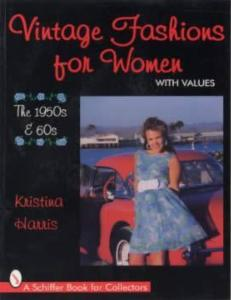 Vintage Fashions for Women: The 1950s & 60s by: Kristina Harris