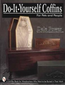 Do-It-Yourself Coffins For Pets & People by: Dale Power
