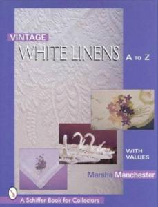 Vintage White Linens A to Z by: Marsha L. Manchester