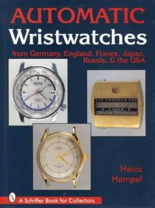 Automatic Wristwatches from Germany, England, France, Japan, Russia & the USA by: Heinz Hampel