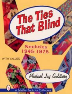 The Ties that Blind: Neckties 1945-1975 With Values by: Michael Jay Goldberg