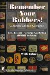 Remember Your Rubbers! Collectible Condom Containers by: G.K. Elliott, George Goehring, & Dennis O'Brien