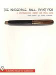 The Incredible Ball Point Pen: A Comprehensive History & Price Guide by: Henry Gostony, Stuart Schneider