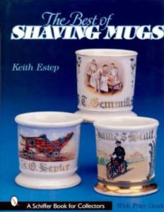The Best of Shaving Mugs by: Keith Estep