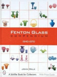 Fenton Glass Compendium: 1940-1970, With Price Guide by: John Walk