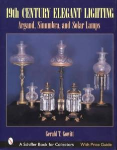 19th Century Elegant Lighting: Argand, Sinumbra & Solar Lamps by: Gerald T. Gowitt