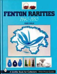 Fenton Rarities, 1940-1985 by: John Walk