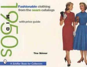 Mid 1950s Fashionable Clothing from the Sears Catalogs by: Tina Skinner