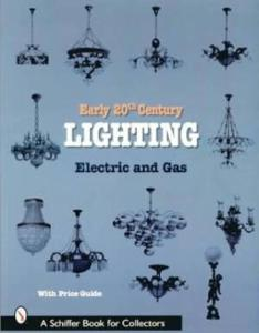 Early 20th Century Lighting Electric & Gas by: Schiffer Publishing