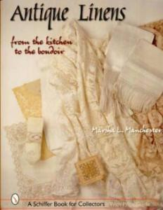 Antique Linens from the Kitchen to the Boudoir by: Marsha L. Manchester