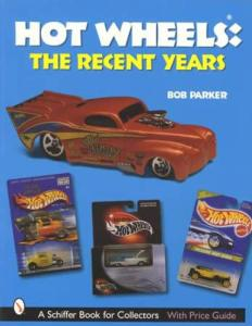 Hot Wheels The Recent Years by: Bob Parker