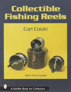 Collectible Fishing Reels by: Carl Caiati
