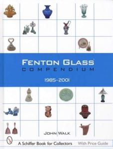Fenton Glass Compendium 1985 - 2001 by: John Walk