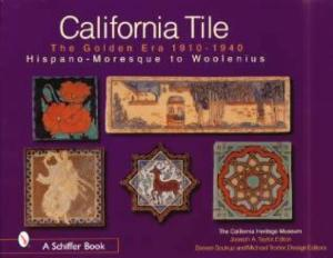 California Tile: The Golden Era, 1910-1940: Hispano-Moresque to Woolenius by: Joseph A. Taylor