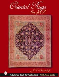 Oriental Rugs A to Z by: J.R. Azizollahoff