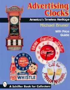 Advertising Clocks: America's Timeless Heritage by: Michael Bruner