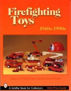 Firefighting Toys 1940s-1990s by: James G. Piatti, Sandra Frost Piatti