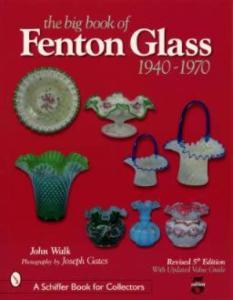 The Big Book of Fenton Glass 1940-1970 5th Edition by: John Walk